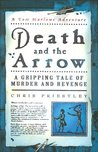 Death and the Arrow: A Gripping Tale of Murder and Revenge (Tom Marlowe Adventures, #1)