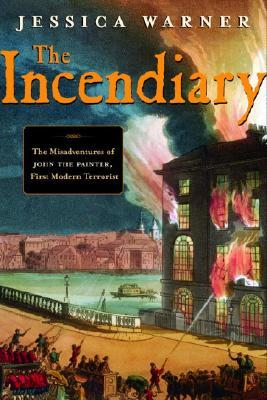 The Incendiary: The Misadventures of John the Painter, First Modern Terrorist