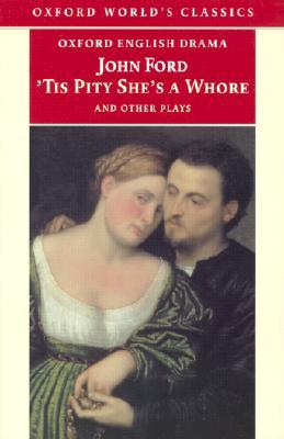 'Tis Pity She's a Whore and Other Plays by John Ford