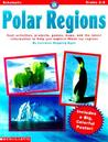 Interactive Geography: Polar Regions: Cool Activities, Projects, Games, Maps, and the Latest Information to Help You Explore These Icy Regions [With F