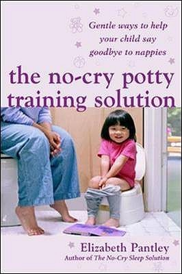The No-Cry Potty Training Solution: Gentle Ways to Help Your Child Say Good-Bye to Nappies