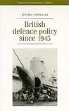 British Defence Policy Since 1945