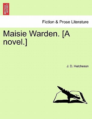 Maisie Warden. [A Novel.] by J. D. Hutcheson