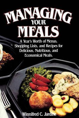 Managing Your Meals: A Year's Worth of Menus, Shopping Lists, and Recipes for Delicious, Nutritious, and Economical Meals