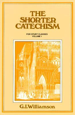 The Shorter Catechism by G.I. Williamson