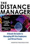 The Distance Manager: A Hands On Guide To Managing Off Site Employees And Virtual Teams