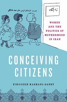 Conceiving Citizens: Women and the Politics of Motherhood in Iran