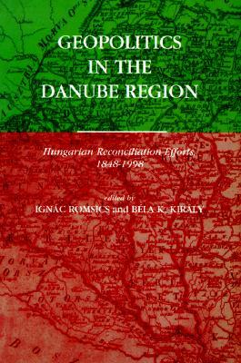 Geopolitics in the Danube Region: Hungarian Reconciliation Effort, 1848-1998