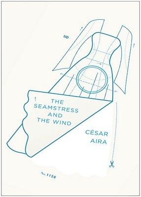The Seamstress and the Wind by César Aira