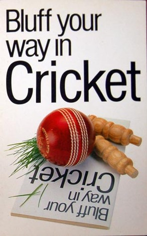 The Bluffer's Guide to Cricket by Nick Yapp