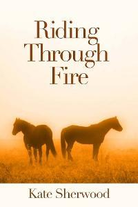 Riding Through Fire by Kate Sherwood