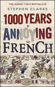 1000 Years Of Annoying The French by Stephen Clarke