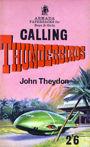 Calling Thunderbirds by John Theydon