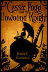 Cassie Fogg and the Unwound Knight (Tales of Knight Mechantry)