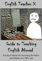 English Teacher X Guide To Teaching English Abroad by English Teacher X