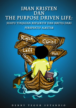 Iman Kristen dan The Purpose Driven Life by Denny Teguh Sutandio