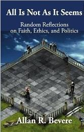 All Is Not As It Seems: Random Reflections on Faith, Ethics, and Politics