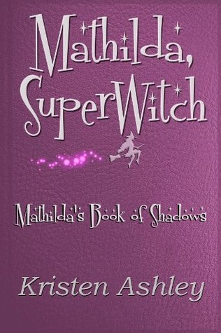 Mathilda, SuperWitch (Mathilda's Book of Shadows, #1)