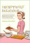 Deceptively Delicious: Simple Secrets To Get Your Kids Eating Good Foods