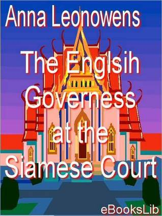The English Governess and the Siamese Court by Anna Harriette Leonowens