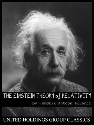 The Einstein Theory Of Relativity by Hendrik Antoon Lorentz