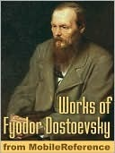 Works of Fyodor Dostoevsky: Crime and Punishment, The Idiot, The Brothers Karamazov, The Gambler, The Devils, The Adolescent & more