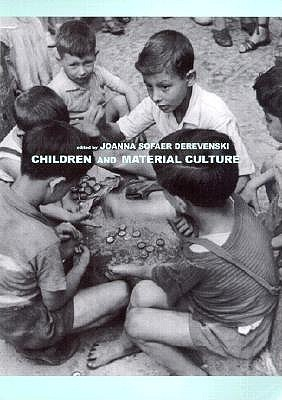 Children and Material Culture by Joanna Sofaer Derevenski