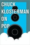 Chuck Klosterman on Pop by Chuck Klosterman