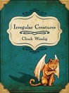 Irregular Creatures by Chuck Wendig