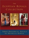 The Egyptian Royals Collection: Three Historical Novels by Michelle Moran: Nefertiti, The Heretic Queen, and Cleopatra's Daughter