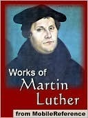 Works of Martin Luther by Martin Luther