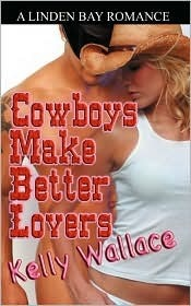 Cowboys Make Better Lovers by Kelly Wallace