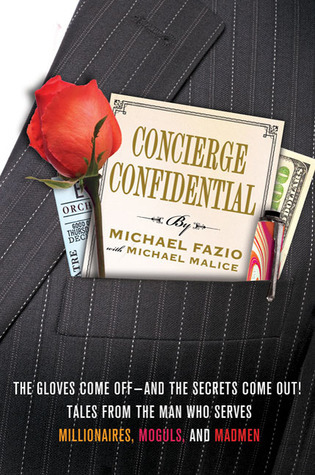 Concierge Confidential: The Gloves Come Off—and the Secrets Come Out! Tales from the Man Who Serves Millionaires, Moguls, and Madmen