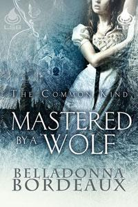 Mastered By A Wolf by Belladonna Bordeaux