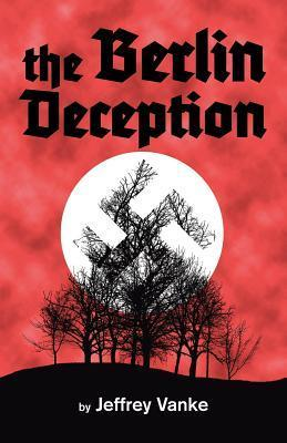 The Berlin Deception by Jeffrey Vanke