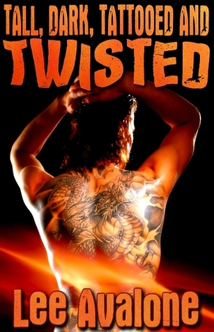 Tall, Dark, Tattooed And Twisted by Lee Avalone