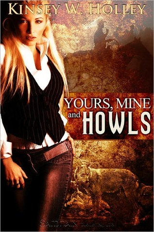 Yours, Mine and Howls by Kinsey W. Holley