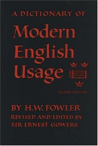 A Dictionary of Modern English Usage by H.W. Fowler