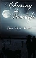 Chasing The Moonlight by Anne Marie Novark