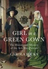 Girl in a Green Gown: The History and Mystery of the Arnolfini Portrait. by Carola Hicks