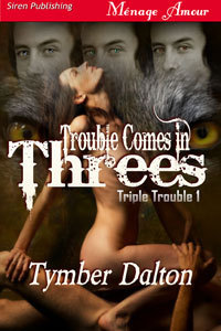 Trouble Comes in Threes (Triple Trouble Vol.1)