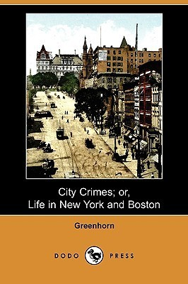 City Crimes; Or, Life in New York and Boston (Dodo Press)