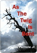 As The Twig Is Bent by Joe Perrone Jr.