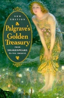 The Golden Treasury of the Best Songs and Lyrical Poems in th... by Francis Turner Palgrave