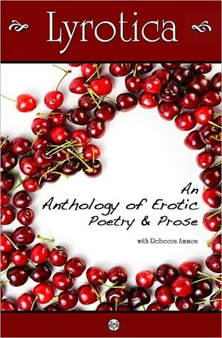 Lyrotica: An Anthology of Erotic Poetry and Prose