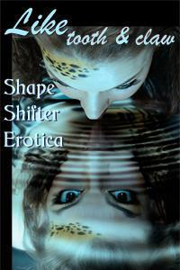 Like Tooth and Claw: Shapeshifter Erotica