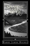 Chasing God's River by Barry James Hickey