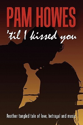 ('Til) I Kissed You by Pam Howes
