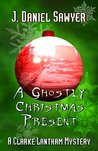 A Ghostly Christmas Present (The Clarke Lantham Mysteries #2)