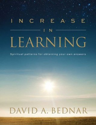 Increase In Learning - Spiritual Patterns For Obtaining Your ... by David A. Bednar